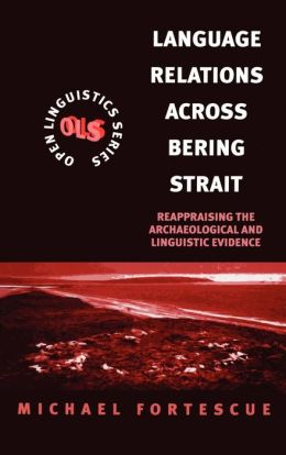 Language Relations Across Bering Strait: Reappraising the Archaeological and Linguistic Evidence