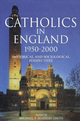 Catholics in England, 1950-2000: Historical and Sociological Perspectives