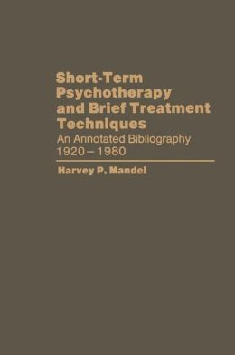 Short-Term Psychotherapy and Brief Treatment Techniques: An Annotated Bibliography, 1920-1980