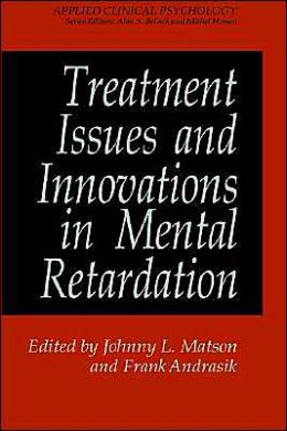 Treatment Issues and Innovations in Mental Retardation