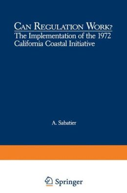 Can Regulation Work?: The Implementation of the 1972 California Coastal Initiative (Environment, development, and public policy)