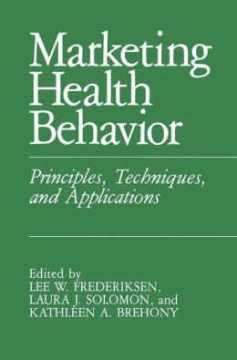 Marketing Health Behavior, Principles, Techniques And Applications