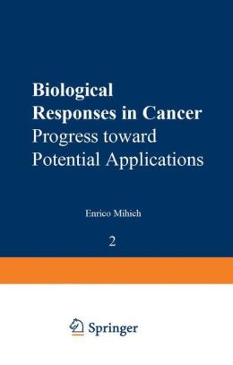 Biological Responses in Cancer: Progress Toward Potential Applications