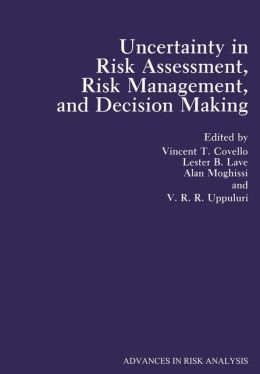 Uncertainty in Risk Assessment, Risk Management and Decision Making