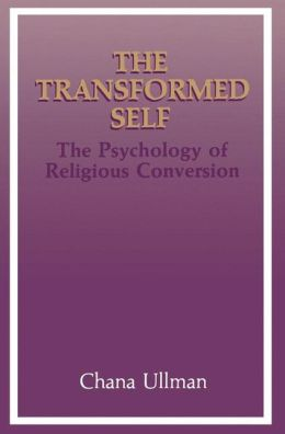 The Transformed Self: The Psychology of Religious Conversion