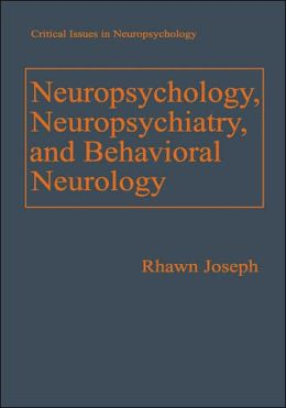 Neuropsychology, Neuropsychiatry, and Behavioral Neurology