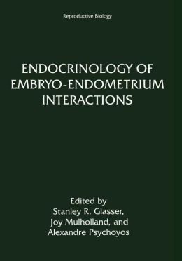 Endocrinology of Embryo-Endometrium Interactions