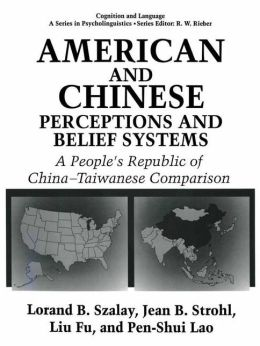 American and Chinese Perceptions and Belief Systems: A People's Republic of China-Taiwanese Comparison