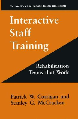 Interactive Staff Training: Rehabilitation Teams that Work