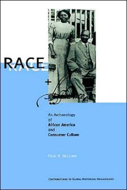 Race and Affluence: An Archaeology of African America and Consumer Culture