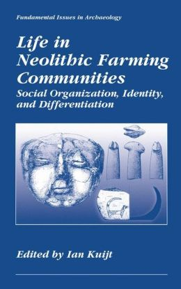 Life in Neolithic Farming Communities: Social Organization, Identity, and Differentiation