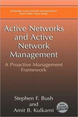 Active Networks and Active Network Management: A Proactive Management Framework