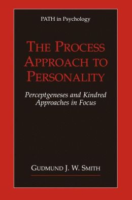 The Process Approach to Personality: Perceptgenesis and Kindred Approaches in Focus