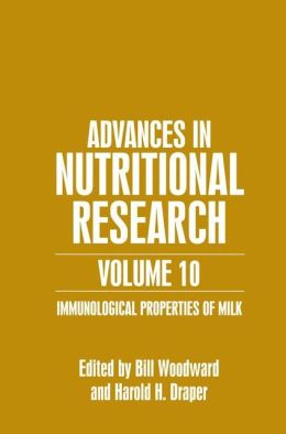 Advances in Nutritional Research, Volume 10: Immunological Properties of Milk