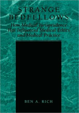 Strange Bedfellows: How Medical Jurisprudence has Influenced Medical Ethics and Medical Practice
