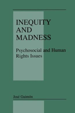 Inequity and Madness: Psychosocial and Human Rights Issues