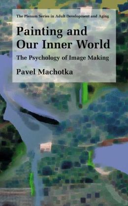 Painting and Our Inner World: The Psychology of Image Making