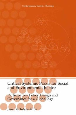 Critical Systemic Praxis for Social and Environmental Justice: Participatory Policy Design and Governance for a Global Age