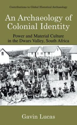 An Archaeology of Colonial Identity: Power and Material Culture in the Dwars Valley, South Africa