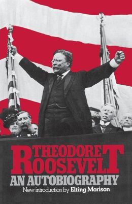 Theodore Roosevelt: An Autobiography
