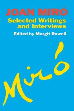 Joan Miró: Selected Writings and Interviews