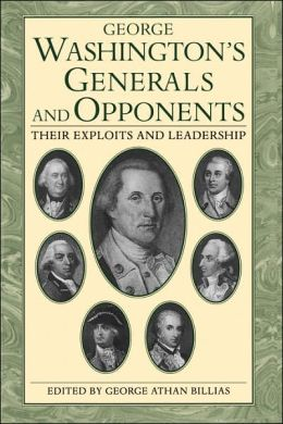 George Washington's Generals and Opponents: Their Exploits and Leadership