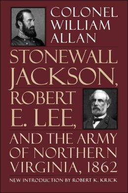 Stonewall Jackson, Robert E. Lee; And the Army of Northern Virginia, 1862