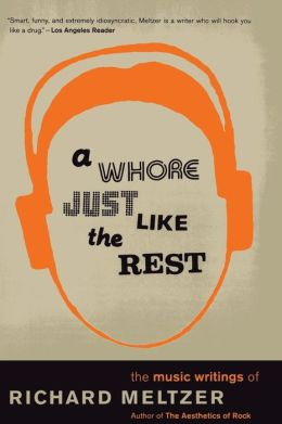A Whore Just like the Rest: The Music Writings of Richard Meltzer
