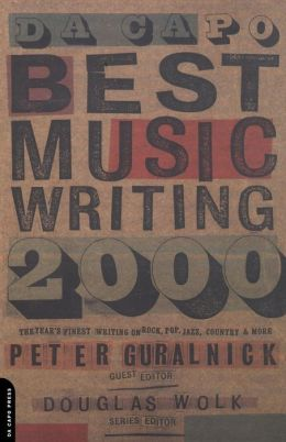 Da Capo Best Music Writing 2000: The Year's Finest Writing on Rock, Pop, Jazz, Country, and More