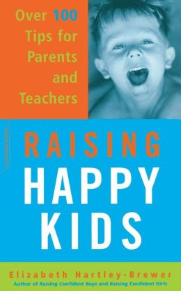 Raising Happy Kids: Over 100 Tips for Parents and Teachers