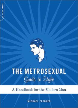 Metrosexual Guide to Style: A Handbook for the Modern Man