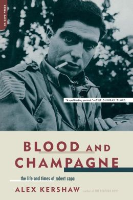 Blood and Champagne: The Life and Times of Robert Capa