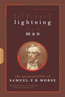 Lightning Man: The Accursed Life of Samuel F.B. Morse