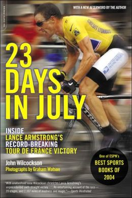 23 Days in July: Inside Lance Armstrong's Battle to Win a Record Sixth Tour de France