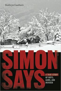 Simon Says: A True Story of Boys and Murder in the Rocky Mountain West