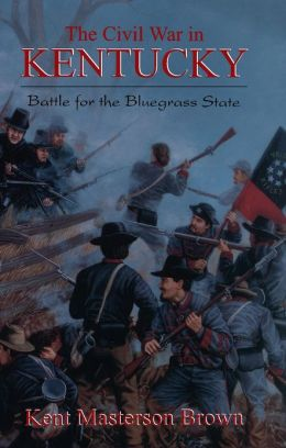 The Civil War In Kentucky: Battle For The Bluegrass State