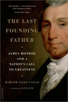 The Last Founding Father: James Monroe and a Nation's Call to Greatness