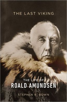 The Last Viking: The Life of Roald Amundsen