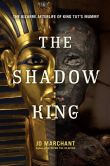 Book Cover Image. Title: The Shadow King:  The Bizarre Afterlife of King Tut's Mummy, Author: Jo Marchant