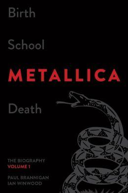 Birth School Metallica Death: The Biography, Volume 1