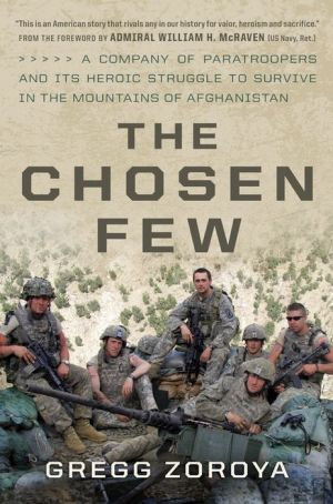 The Chosen Few: One US Army Company's Heroic Struggle to Survive in the Mountains of Afghanistan