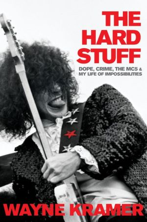 Book The Hard Stuff: Dope, Crime, the MC5, and My Life of Impossibilities