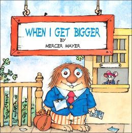 When I Get Bigger (Little Critter Series)