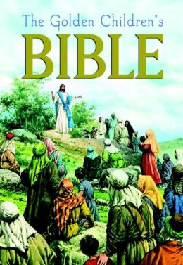 The Golden Children's Bible: The Old Testament and the New Testament