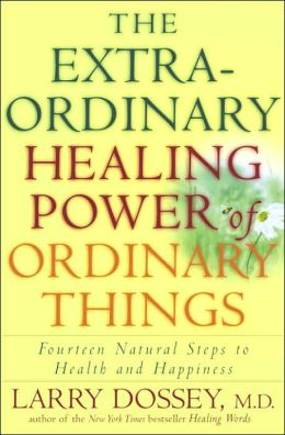 Extraordinary Healing Power of Ordinary Things: Fourteen Natural Steps to Health and Happiness
