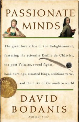 Passionate Minds: The Great Love Affair of the Enlightenment, Featuring the Scientist Emilie du Chatelet, the Poet Voltaire, Swordfights, Bookburnings, Assorted Kings, Seditiou