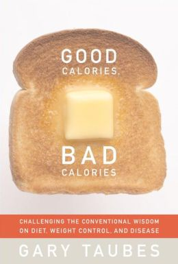 Good Calories, Bad Calories: Challenging the Conventional Wisdom on Diet, Weight, and Disease