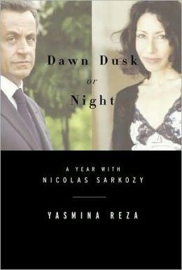 Dawn Dusk or Night: My Year with Nicolas Sarkozy