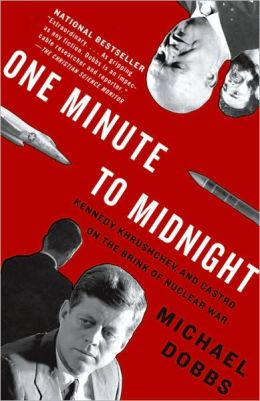 One Minute to Midnight: Kennedy, Khrushchev, and Castro on the Brink of Nuclear War