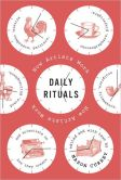 Book Cover Image. Title: Daily Rituals:  How Artists Work, Author: Mason Currey